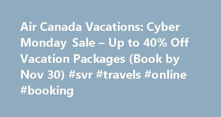 Air Canada Vacations: Cyber Monday Sale – Up to 40% Off Vacation Packages (Book by Nov 30) #svr #travels #online #booking http://nef2.com/air-canada-vacations-cyber-monday-sale-up-to-40-off-vacation-packages-book-by-nov-30-svr-travels-online-booking/  #air travel deals # Air Canada Vacations: Cyber Monday Sale Up to 40% Off Vacation Packages (Book by Nov 30) November 30, 2015 Raymond No comments TODAY ONLY! Get up to 40% OFF your winter vacation to Mexico the Caribbean. Plus, earn 3,000…