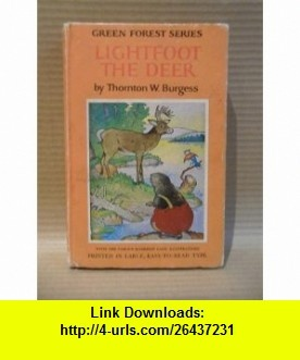 Lightfoot the Deer Thornton W. Burgess ,   ,  , ASIN: B005HEZ12G , tutorials , pdf , ebook , torrent , downloads , rapidshare , filesonic , hotfile , megaupload , fileserve