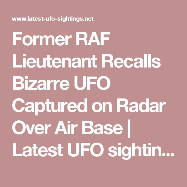 Former RAF Lieutenant Recalls Bizarre UFO Captured on Radar Over Air Base | Latest UFO sightings