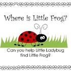 Free!  Where is Little Frog? book for Positional Concepts or prepositional phrases such as beside, next to, in front of, in, over...