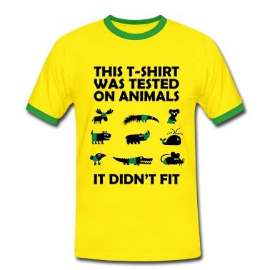 Tested on Animals - Didn't Fit T-Shirt   Spreadshirt   ID: 22871256