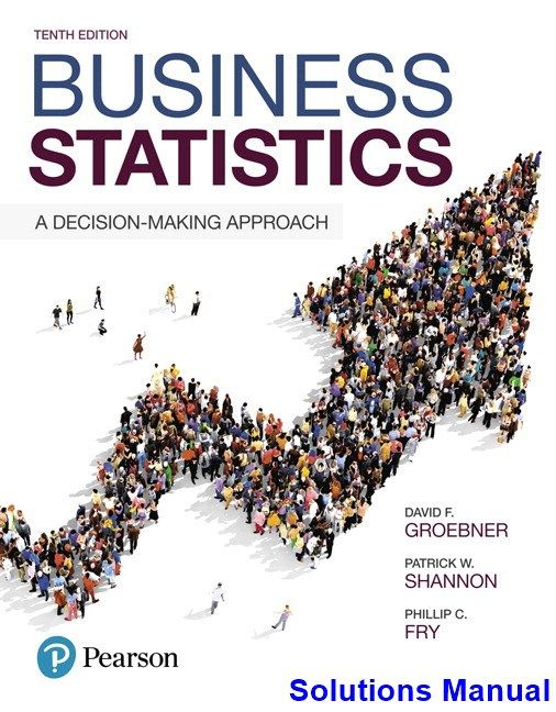 Business Statistics 10th Edition Groebner Solutions Manual
