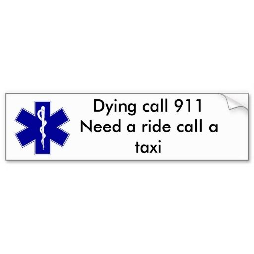 Star of life dying call 911need a ride call a bumper sticker