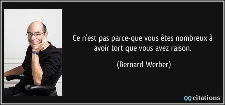 Ce n'est pas parce-que vous êtes nombreux à avoir tort que vous avez raison. (Bernard Werber) #citations #BernardWerber