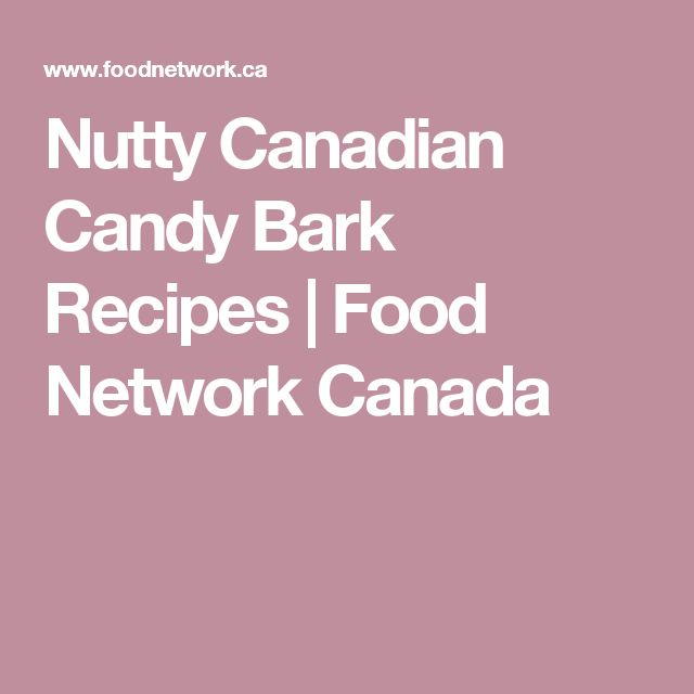 Nutty Canadian Candy Bark Recipes   Food Network Canada