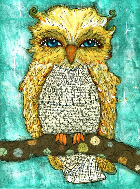 This is my very first Mixed Media Owl! I love him!!! I think I will call him Wooty!!! He looks like my friend Wooty, Blonde, Good lookin. (I really do