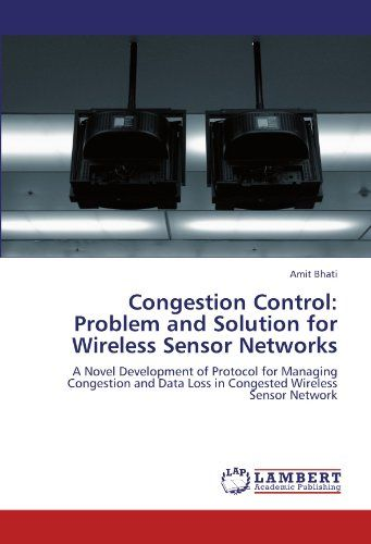 Congestion Control Problem and Solution for Wireless Sensor Networks A Novel Development of Protocol for Managing Congestion and Data Loss in Congested Wireless Sensor Network * You can find out more details at the link of the image.