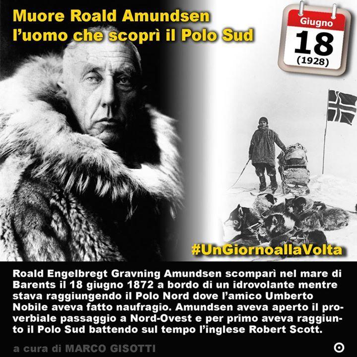 18 giugno 1928 : Muore Roald Amundsen luomo che scoprì il Polo Sud  Immaginate una morte epica. Non eroica o anche eroica ma soprattutto epica. Degna di essere raccontata. A cavallo fra la realtà e la leggenda. Tutto sommato non sono così numerosi i personaggi della storia e soprattutto di quella moderna che sono scomparsi come personaggi di un mito come Romolo assunto in cielo e divenuto il dio Quirino. Roald Engelbregt Gravning Amundsen scomparì fra le nebbie del mare di Barents il 18…