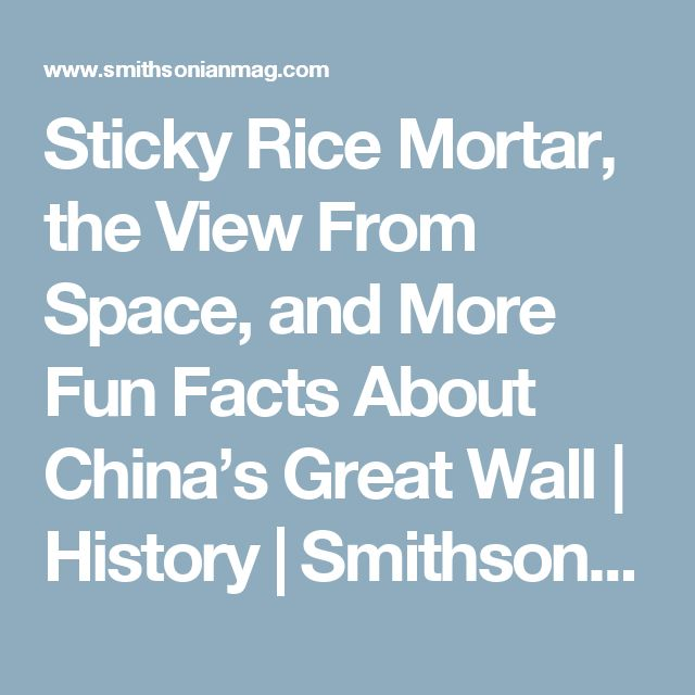 Sticky Rice Mortar, the View From Space, and More Fun Facts About China's Great Wall      |     History | Smithsonian