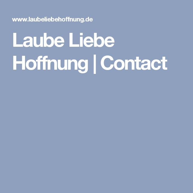 Laube Liebe Hoffnung   Contact