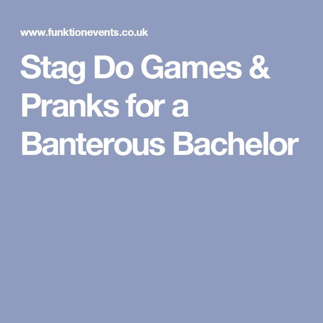 Stag Do Games & Pranks for a Banterous Bachelor