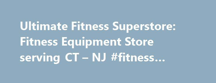 Ultimate Fitness Superstore: Fitness Equipment Store serving CT – NJ #fitness #degree #online http://zimbabwe.nef2.com/ultimate-fitness-superstore-fitness-equipment-store-serving-ct-nj-fitness-degree-online/  # Welcome to the CT and NJ Exercise Equipment ULTIMATE FITNESS SUPERSTORE As the top New Jersey and CT Fitness equipment store . we specialize in both sales and service of fine new and used exercise equipment for the home fitness and commercial settings. Our highly trained home gyms and…
