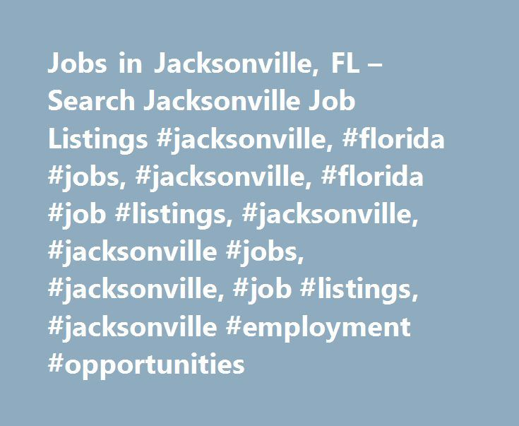 Jobs in Jacksonville, FL – Search Jacksonville Job Listings #jacksonville, #florida #jobs, #jacksonville, #florida #job #listings, #jacksonville, #jacksonville #jobs, #jacksonville, #job #listings, #jacksonville #employment #opportunities http://montana.remmont.com/jobs-in-jacksonville-fl-search-jacksonville-job-listings-jacksonville-florida-jobs-jacksonville-florida-job-listings-jacksonville-jacksonville-jobs-jacksonville-job-listings-j/  # Jobs in Jacksonville, Florida Jacksonville, FL…