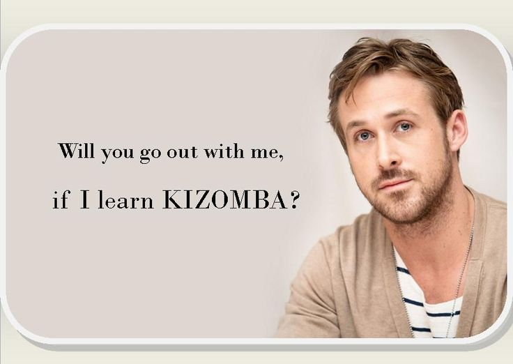 Will you go out with me...if I learn KIZOMBA?