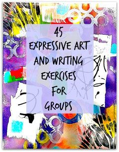 Expressive Art and Writing for Groups - The Art of Emotional Healing