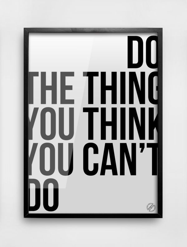 Do the Thing You Think You Can't Do  http://www.mmhd.eu/produkt/do