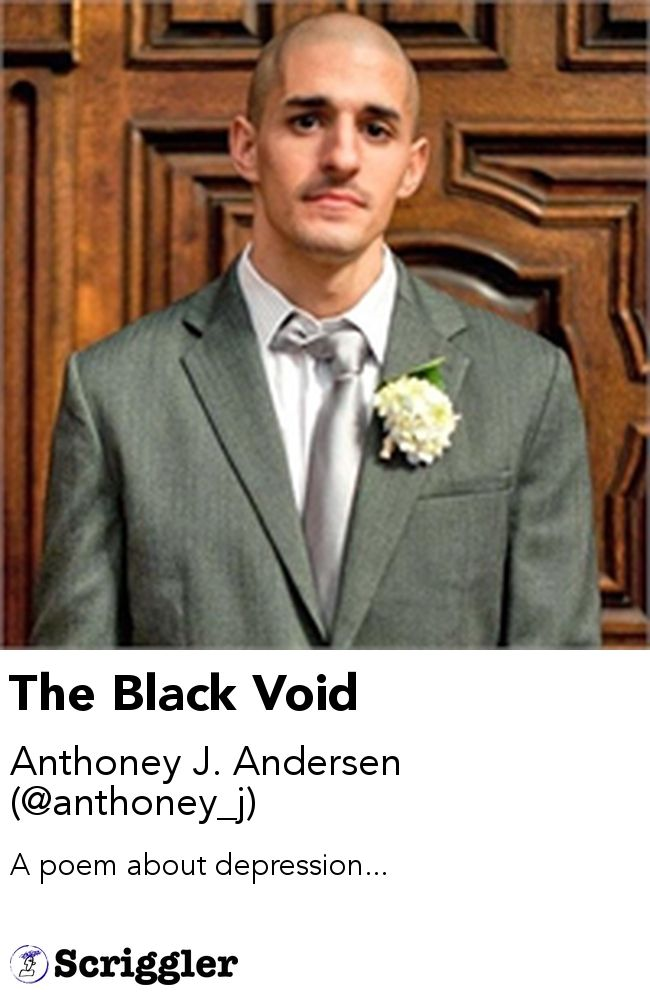 The Black Void by Anthoney J. Andersen (@anthoney_j) https://scriggler.com/detailPost/story/59941 A poem about depression...