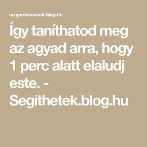 Így taníthatod meg az agyad arra, hogy 1 perc alatt elaludj este. - Segithetek.blog.hu