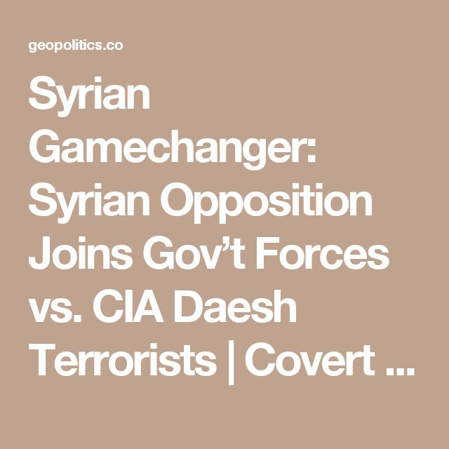 Syrian Gamechanger: Syrian Opposition Joins Gov't Forces vs. CIA Daesh Terrorists | Covert Geopolitics