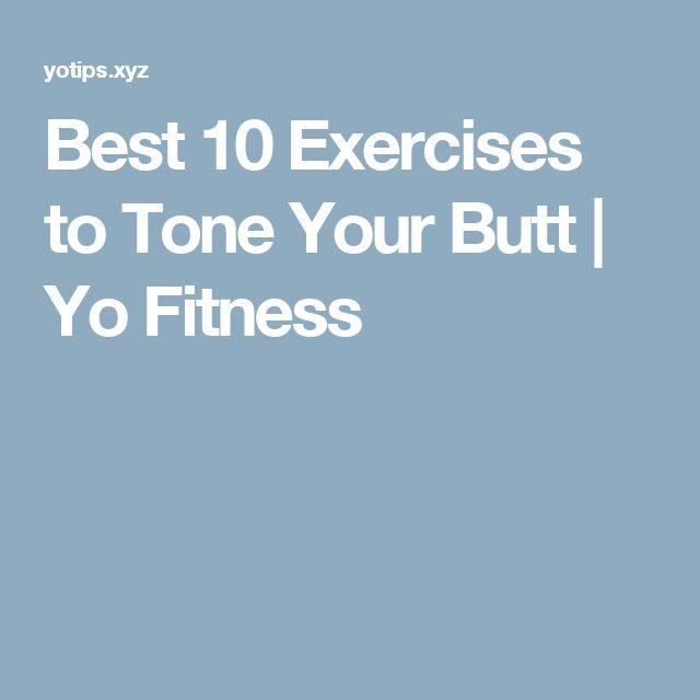 Best 10 Exercises to Tone Your Butt  |  Yo Fitness
