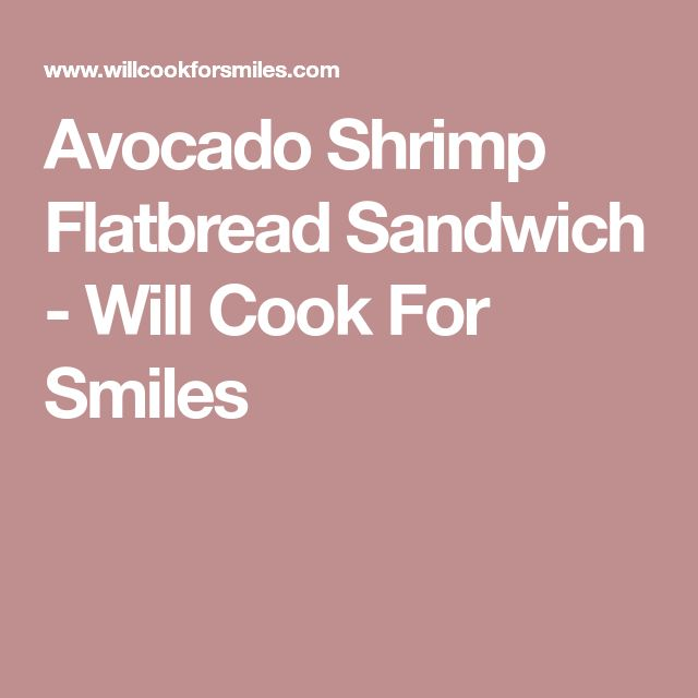 Avocado Shrimp Flatbread Sandwich - Will Cook For Smiles