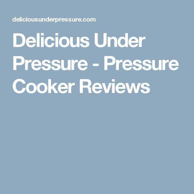 Delicious Under Pressure - Pressure Cooker Reviews