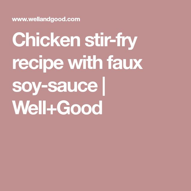 Chicken stir-fry recipe with faux soy-sauce | Well+Good