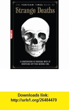 The Fortean Times Book of Strange Deaths (9781907779978) David Sutton, Paul Sieveking, Fortean Times , ISBN-10: 1907779973  , ISBN-13: 978-1907779978 ,  , tutorials , pdf , ebook , torrent , downloads , rapidshare , filesonic , hotfile , megaupload , fileserve