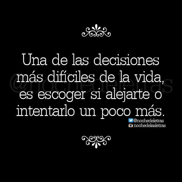 〽️Una de las decisiones más difíciles: Alejarte o intentarlo un poco más...