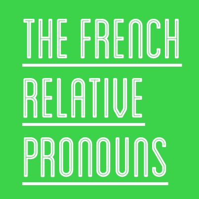 Getting to Know The French Relative Pronouns (Pronoms Relatif) #french #language #grammar