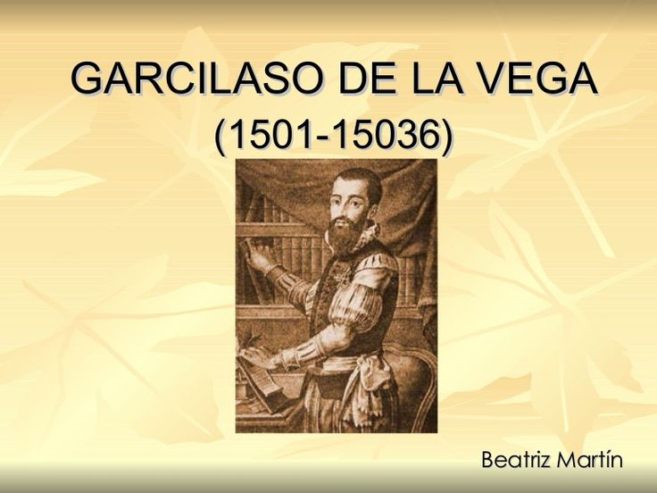 GARCILASO DE LA VEGA (1501-15036) Beatriz Martín