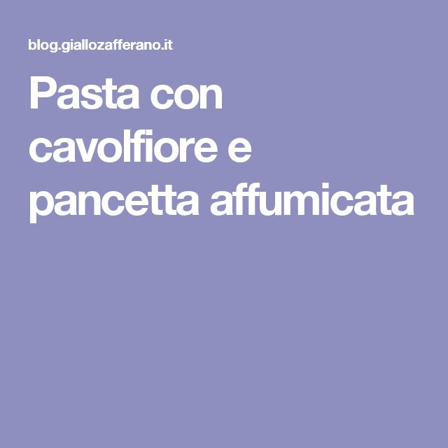 Pasta con cavolfiore e pancetta affumicata