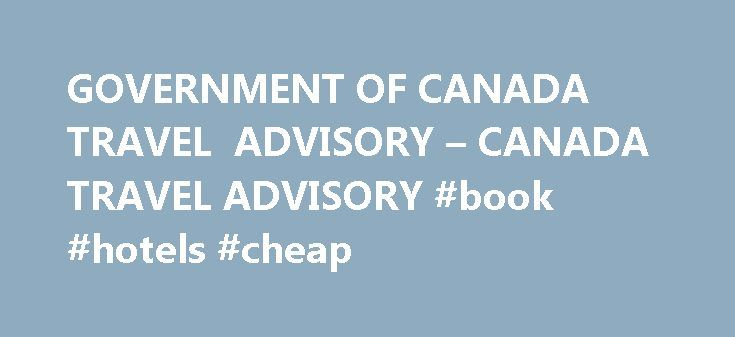 GOVERNMENT OF CANADA TRAVEL ADVISORY – CANADA TRAVEL ADVISORY #book #hotels #cheap http://travels.remmont.com/government-of-canada-travel-advisory-canada-travel-advisory-book-hotels-cheap/  #travel advisory canada # Government Of Canada Travel Advisory Government Of Canada Travel Advisory Travel To Versailles From Paris Split Croatia Travel Government Of Canada Travel Advisory Elizabeth McDonald Joins the Canadian Energy Efficiency Alliance August 14, 2012, Mississauga, ONGary... Read…