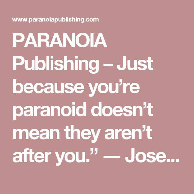 "PARANOIA Publishing – Just because you're paranoid doesn't mean they aren't after you."" ― Joseph Heller, Catch-22"