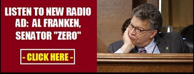 You don't have to wait for our new TV ad campaign to help defeat Senator Franken.  We also have our ongoing radio ad campaign that informs Minnesota voters of Al Franken's vote records where Franken has scored a pathetic 0% from group after group.  Our ad reveals that the following organizations have scored Franken with a 0% rating...