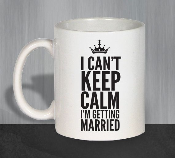 I Cant Keep Calm Im Getting Married, Funny Coffee Mugs, Coffee Mug, Wedding Gift, Bridal Shower Gift, Engagement Gift, Future Bride Mug  This