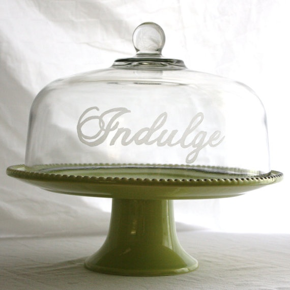 """Etched Glass Cake Stand- """"Indulge"""" (domed cake plate with cloche)."""