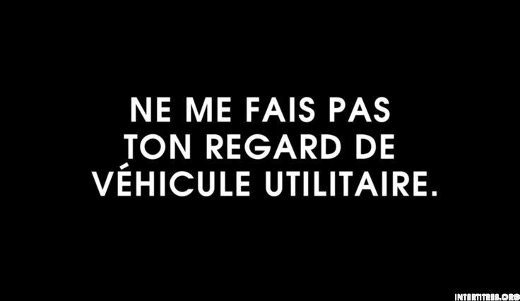 Ne me fais pas ton regard de véhicule utilitaire.