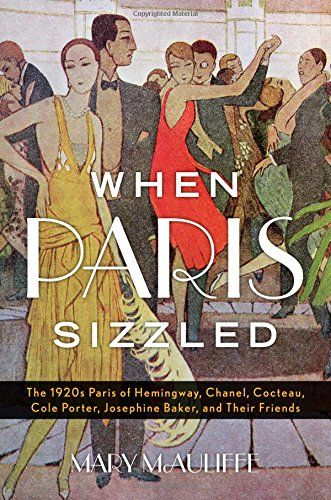 When Paris Sizzled : The 1920s Paris of Hemingway, Chanel, Cocteau, Cole Porter, Josephine Baker, and Their Friends by McAuliffe, Mary, PhD. With rich illustrations and evocative narrative, McAuliffe portrays Paris during the fabulous 1920s, when art and architecture, music, literature, fashion, entertainment, transportation, and behavior all took dramatically new forms.