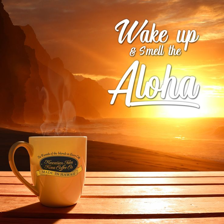 Wake Up And Smell The Aloha!
