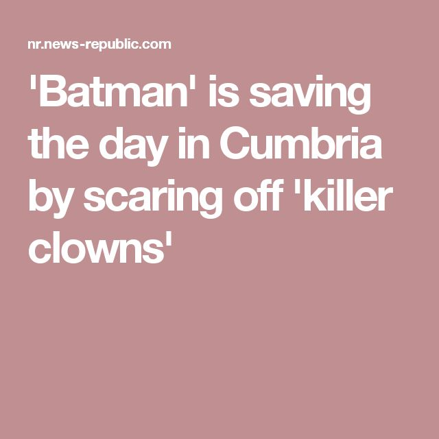 'Batman' is saving the day in Cumbria by scaring off 'killer clowns'