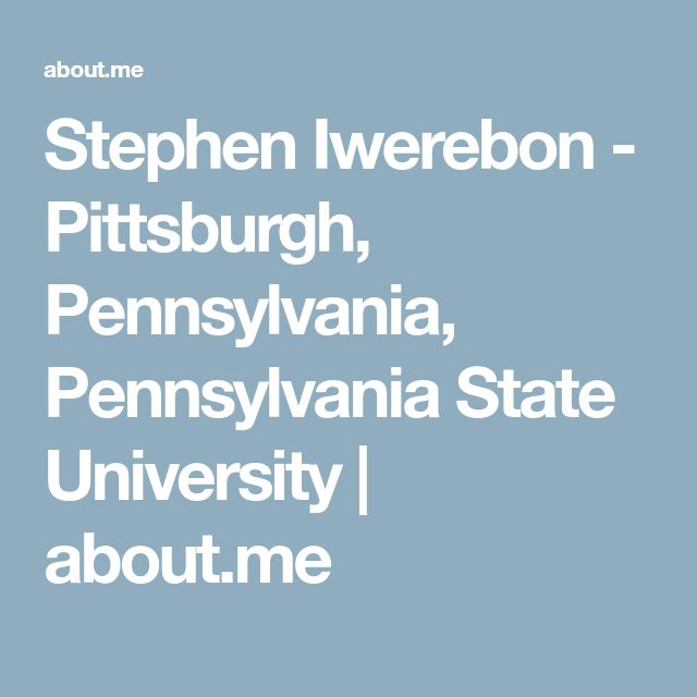 Stephen Iwerebon - Pittsburgh, Pennsylvania, Pennsylvania State University | about.me