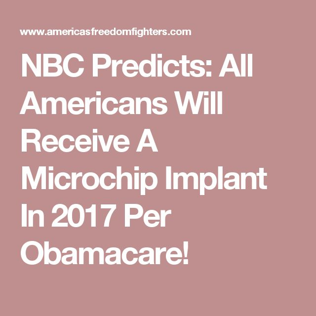 NBC Predicts: All Americans Will Receive A Microchip Implant In 2017 Per Obamacare!
