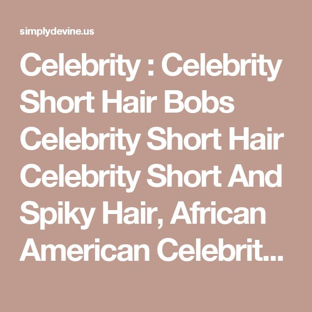 Celebrity : Celebrity Short Hair Bobs Celebrity Short Hair Celebrity Short And Spiky Hair' African American Celebrity Short Haircuts' Celebrity Short And Long Hair as well as Celebritys
