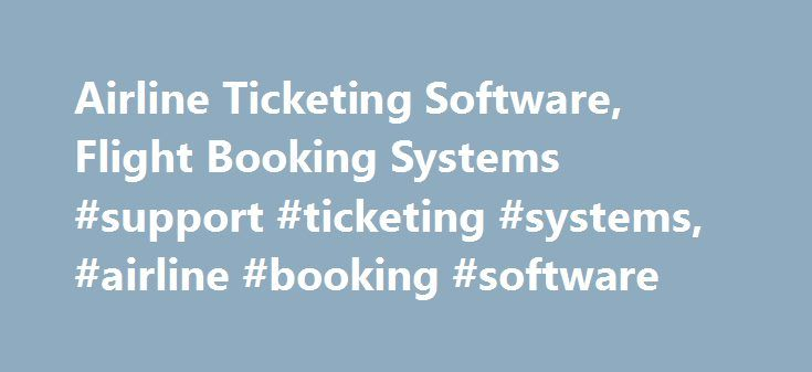 Airline Ticketing Software, Flight Booking Systems #support #ticketing #systems, #airline #booking #software http://new-orleans.nef2.com/airline-ticketing-software-flight-booking-systems-support-ticketing-systems-airline-booking-software/  # Airlines Challenge Today airlines strive not only to sell as many tickets as possible, but also to increase their brand's loyalty and to maximize the average value per transaction for new and returning customers. Our airline booking software is a perfect…