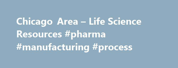 Chicago Area – Life Science Resources #pharma #manufacturing #process http://pharmacy.remmont.com/chicago-area-life-science-resources-pharma-manufacturing-process/  #pharmaceutical companies in chicago # Chicago Area – Life Science Resources Who is available to partner with my company in Chicagoland? Over 1600 foreign firms 400 Japanese companies 100 international trade organizations 30 international chambers of commerce 71 consulates Six Schools of Medicine Over 30 Teaching Hospitals The…