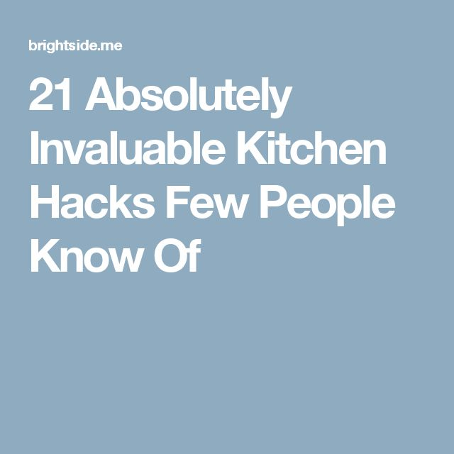 21 Absolutely Invaluable Kitchen Hacks Few People Know Of