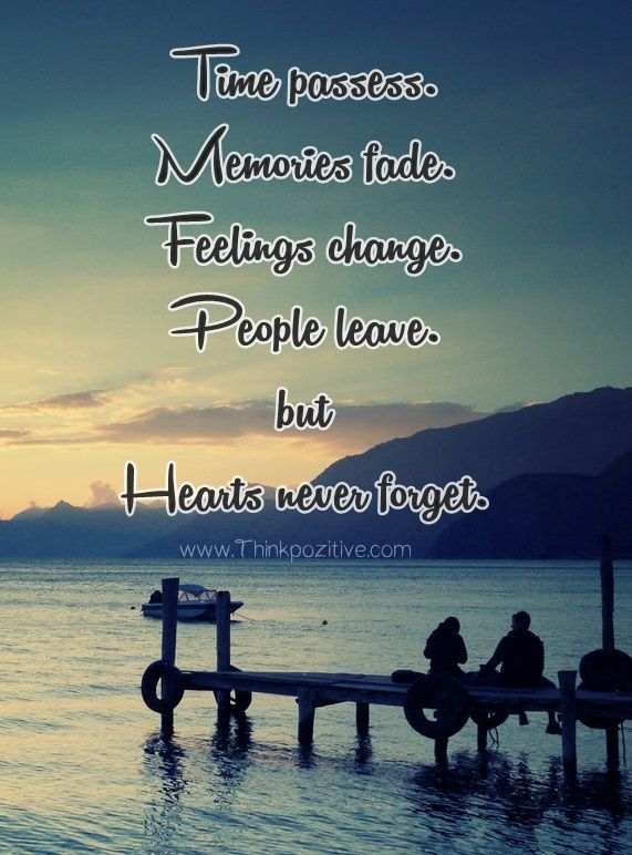 Inspirational Positive Quotes Time Passes Memories Fade Feelings Change People Leave But Hearts Never Forg Memories Faded Heart Never Faded Quotes