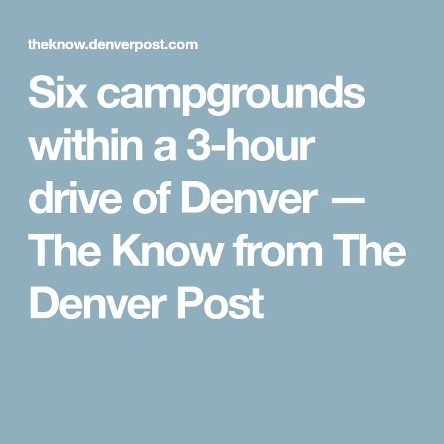 Six campgrounds within a 3-hour drive of Denver — The Know from The Denver Post