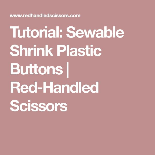 Tutorial: Sewable Shrink Plastic Buttons | Red-Handled Scissors